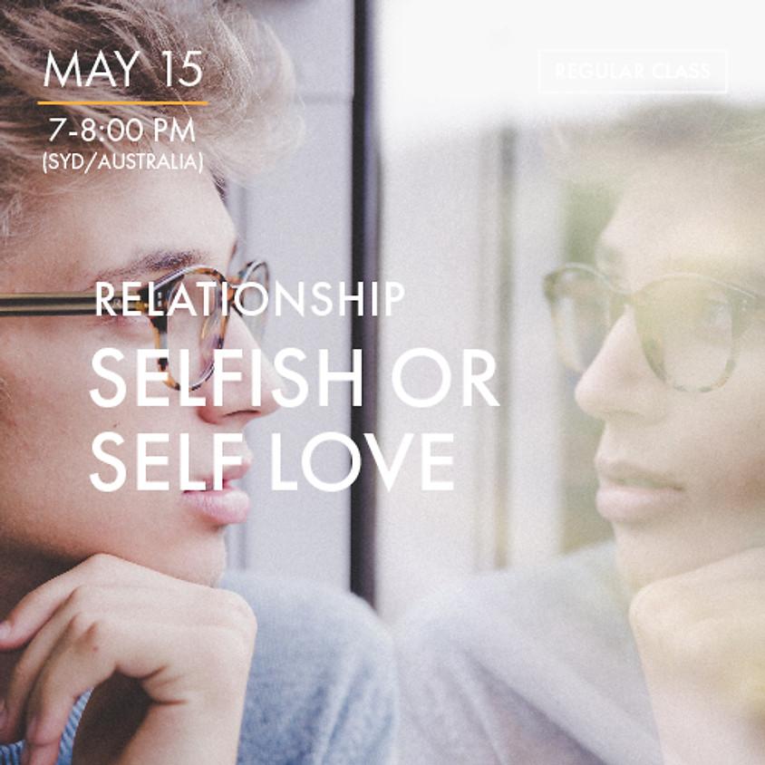 RELATIONSHIPS - Selfish or Self Love
