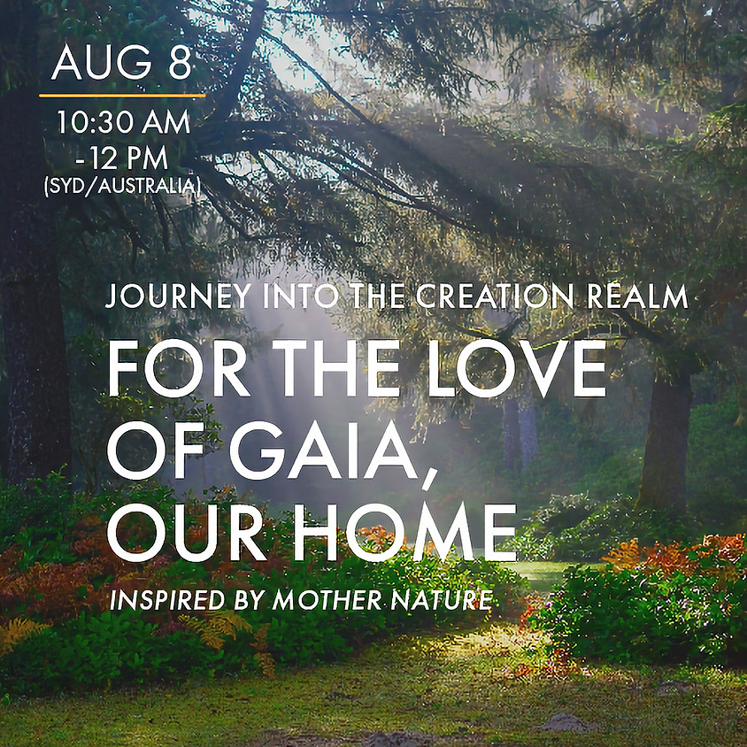 """For the Love of Gaia, Our Home - """"Journey into the Creation Realm"""""""