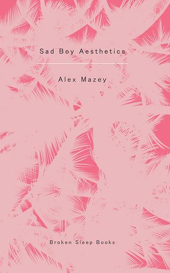 Alex Mazey - Sad Boy Aesthetics