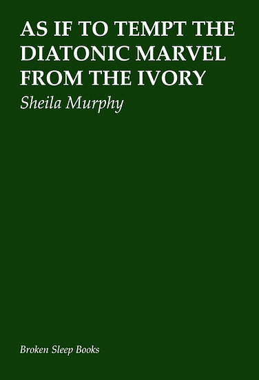 Sheila Murphy - As if to Tempt the Diatonic Marvel from the Ivory