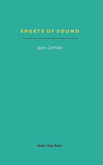 Jaydn DeWald - Sheets of Sound Notes on Music and Writing