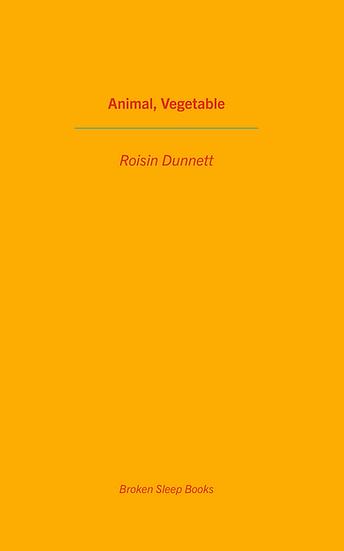 Roisin Dunnett - Animal, Vegetable