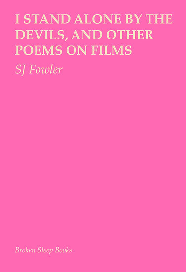 SJ Fowler - I Stand Alone by the Devils, and other poems on films