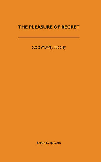 Scott Manley Hadley - The Pleasure of Regret