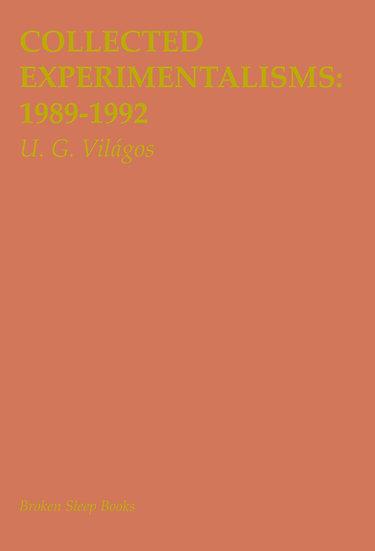 U. G. Világos - Collected Experimentalisms 1989-1992