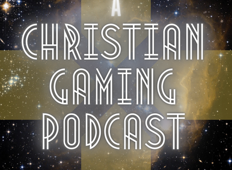 A Christian Gaming Podcast #28: Gaming News, Faith Based Commentary, Game Spotlights, MMO's & More!