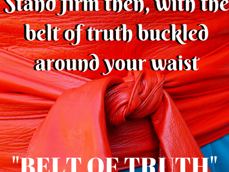 Toss out that dollar store belt & Upgrade to the Belt Of Truth!