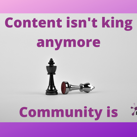 Content isn't king anymore, Community is!