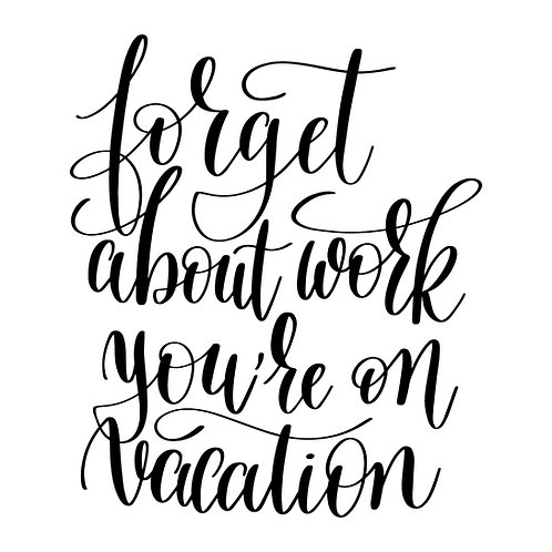Forget about work you're on vacation