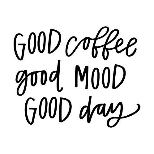 Good coffee. Good mood. Good day