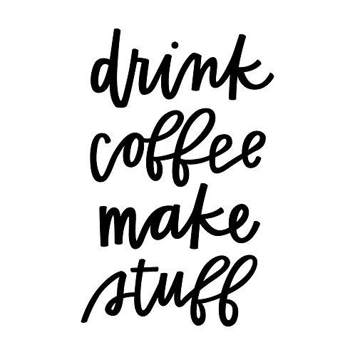 Drink coffee make stuff