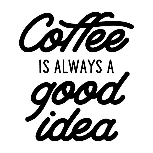 Coffee is always a good idea script