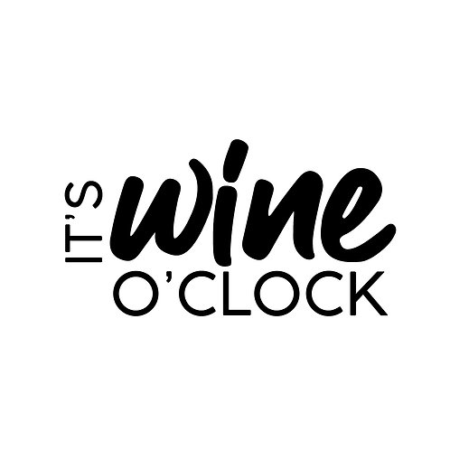 It's wine o' clock