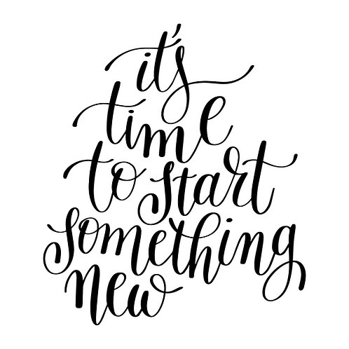 It's time to start something new
