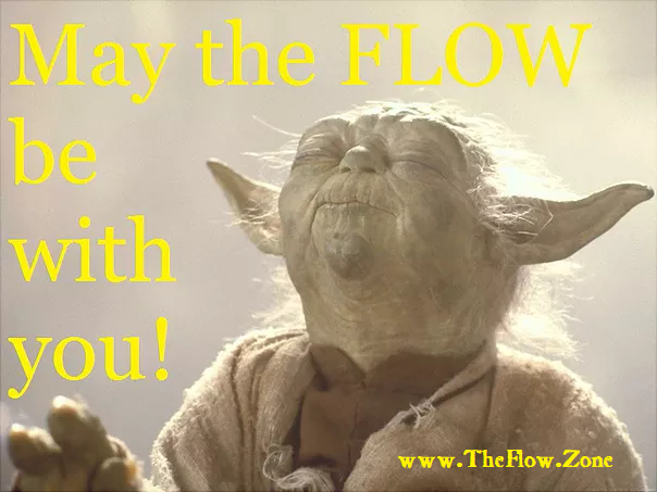 May the Flow be with you www.TheFlow.Zon