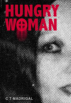 Hungry Woman by C.T. Madrigal
