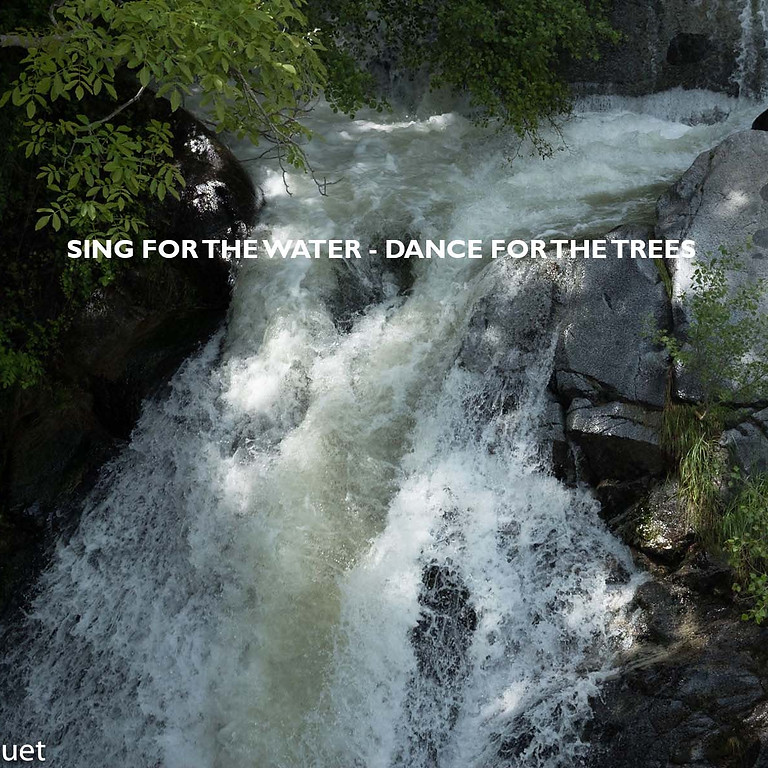 Sing for the water - Dance for the trees