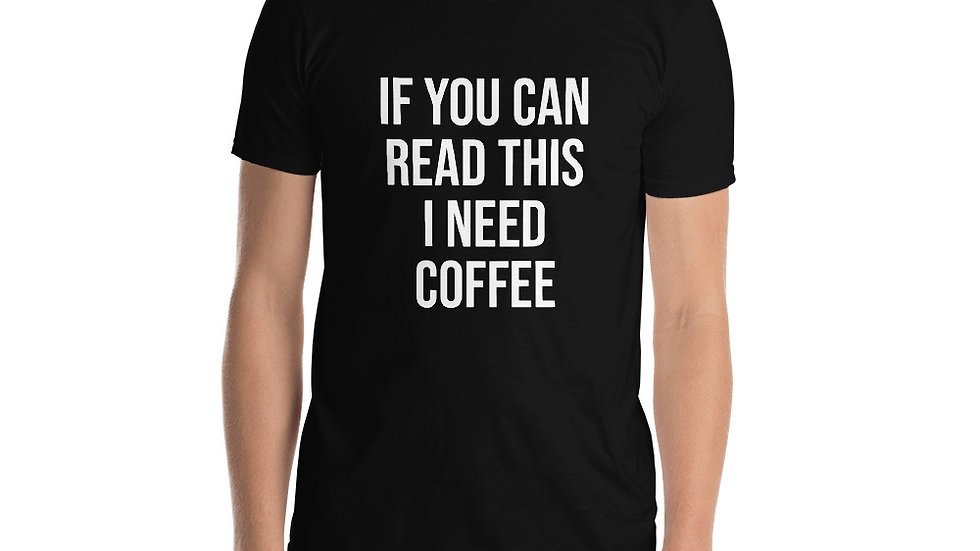 If You Can Read This I Need Coffee T-Shirt