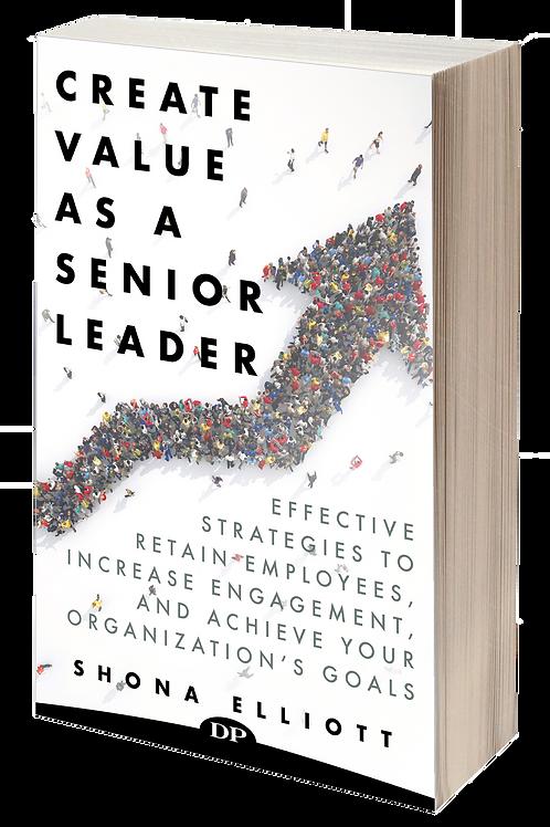 Create Value As A Senior Leader