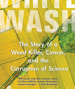 "​​​""Whitewash: The Story of a Weed Killer, Cancer, and the Corruption of Science"" by Carey Gillam"