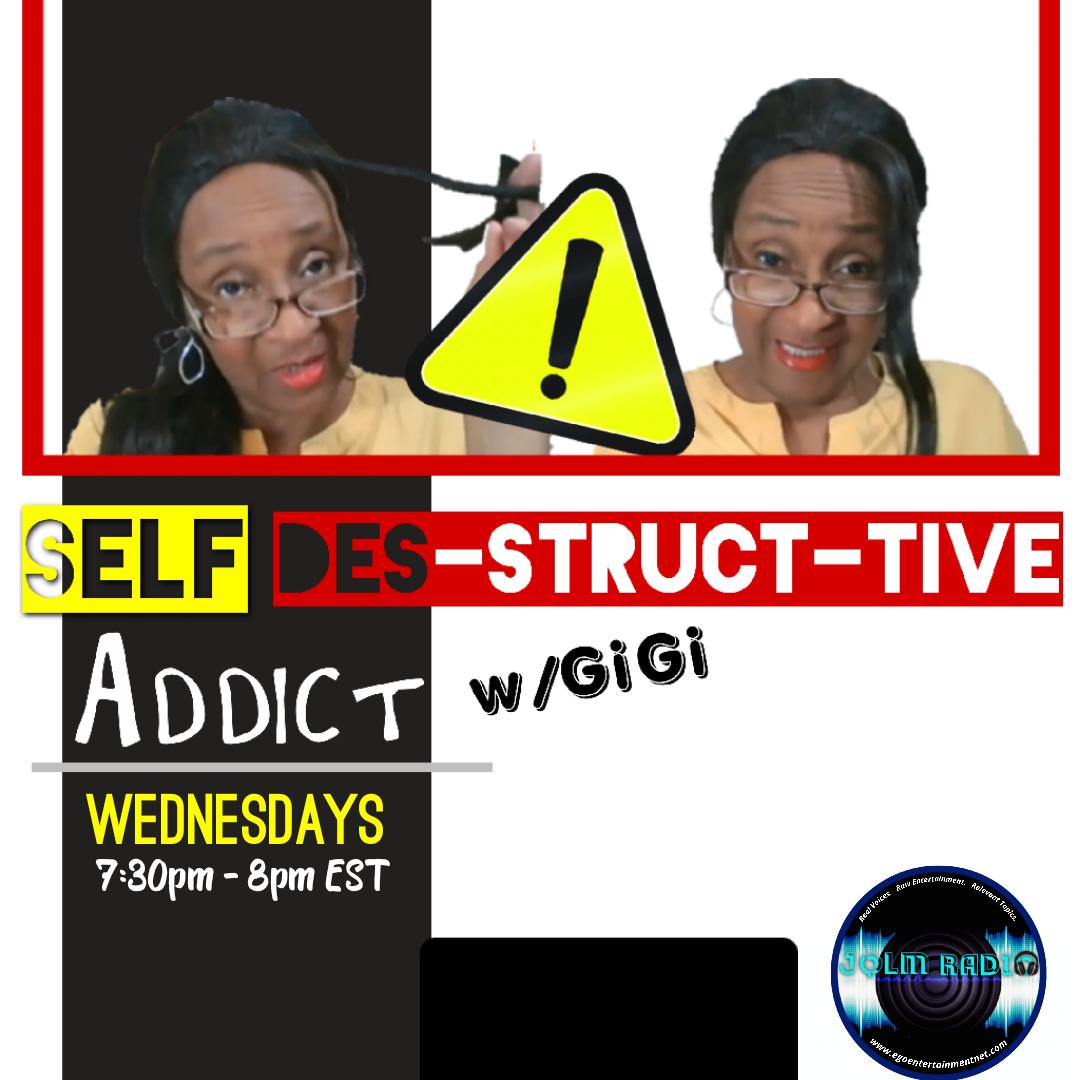 SELF DES-STRUCT-TIVE ADDICT