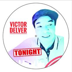 VICTOR DELVER  TONIGHT