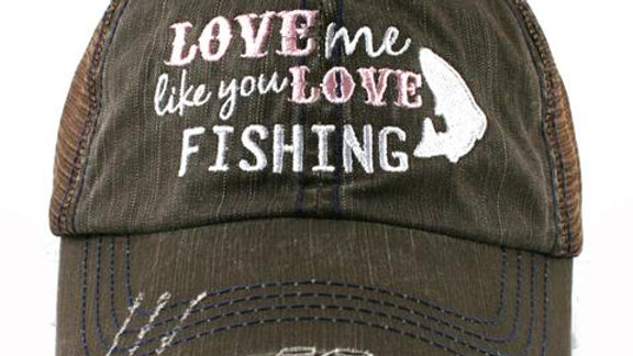 Love me Like you Love Fishing Hat