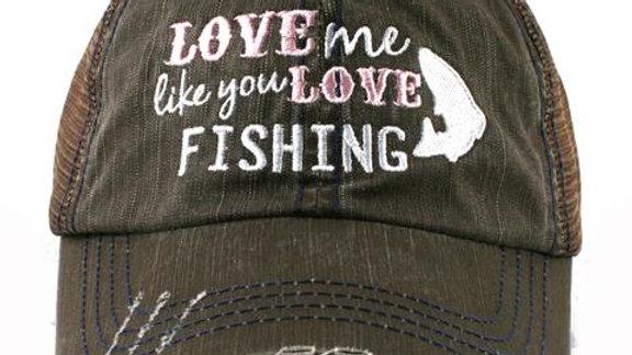 Love me Like you Love Fishing Hat