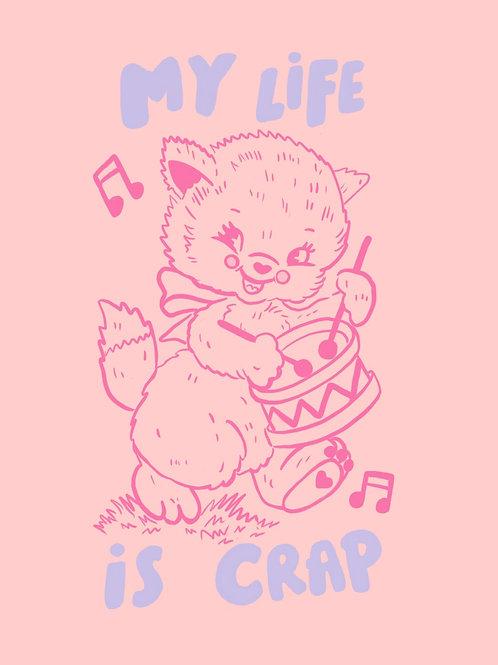 My life is crap print