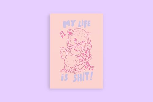 My life is shit print
