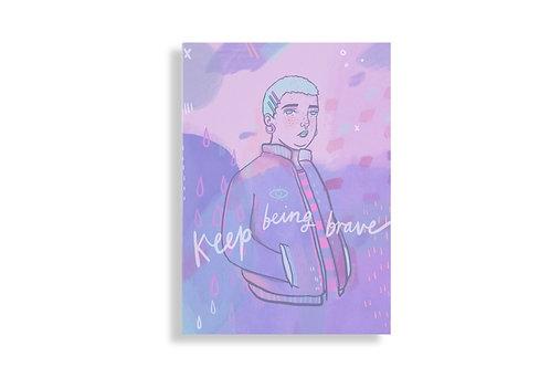 Keep being brave