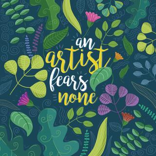 An Artist Fears None