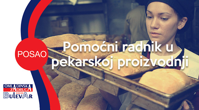 Pomocni radnik u pekarskoj proizvodnji,OMLADINSKA ZADRUGA BULEVAR, STUDENTSKA ZADRUGA, POSLOVI PREKO ZADRUGE, USLUGE ZADRUGE, redara, poslovi