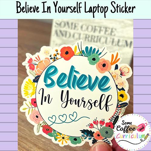 Believe in Yourself Sticker   Laptop Sticker   Teacher Stickers  Waterproof