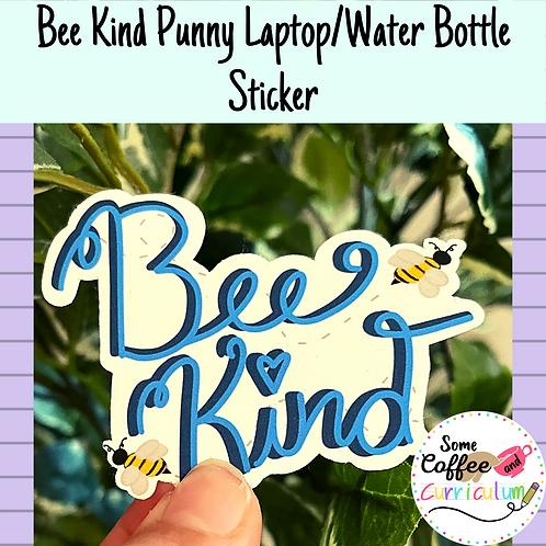 Bee Kind Punny Sticker | Pun Sticker | Teacher Sticker |Waterproof