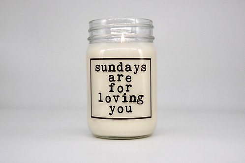 SUNDAYS ARE FOR LOVING YOU CANDLE