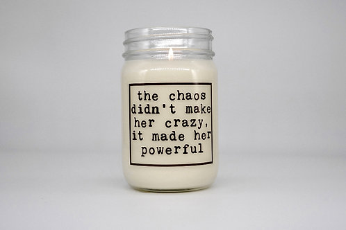 CHAOS MADE HER POWERFUL  CANDLE