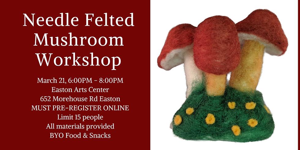 Needle Felted Mushroom Workshop