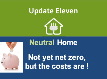 Update 11: Not yet net zero, but the costs are !