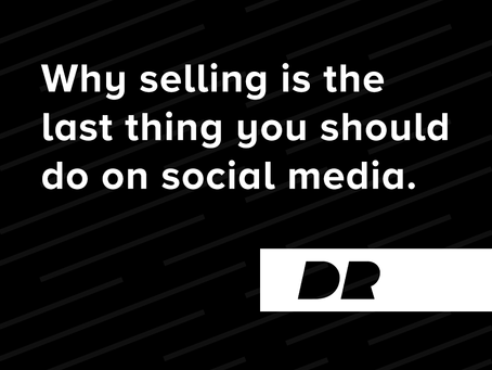 Why selling is the last thing you should do on social media
