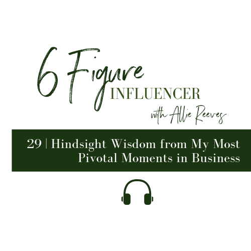 29 | Hindsight Wisdom from My Most Pivotal Moments in Business