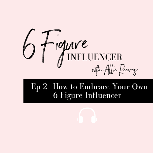 2 | How to Embrace Your Own 6 Figure Influencer