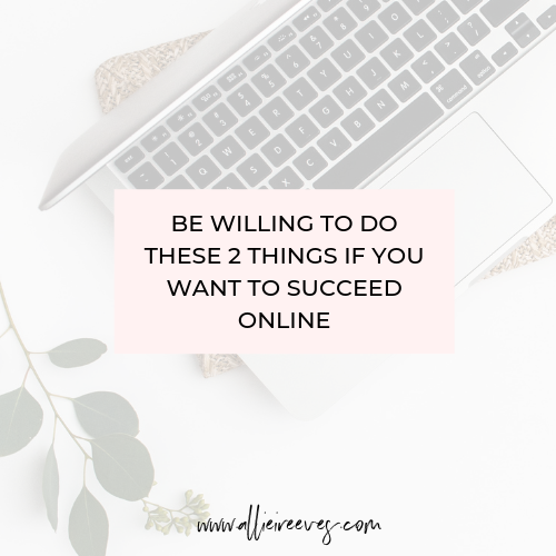 Be Willing to Do These 2 Things if You Want to Succeed Online