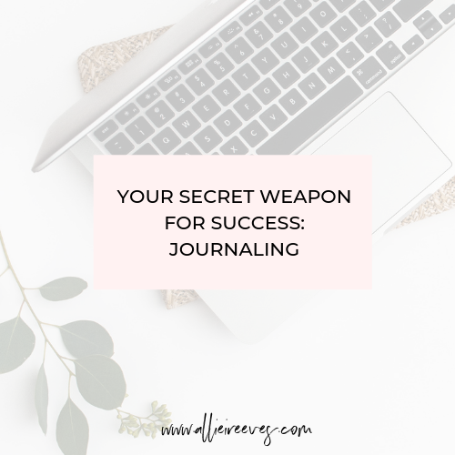 Your Secret Weapon for Success: Journaling