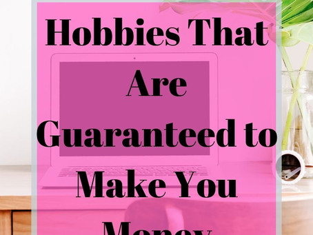 Hobbies That Make Money- Have Fun While Paying the Bills
