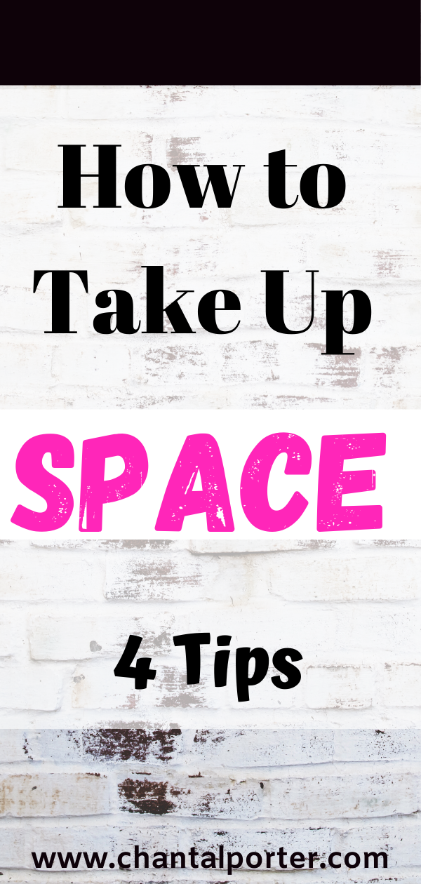 Learn how to take up space, master your fears, get on the path of self development with these four simple tips.
