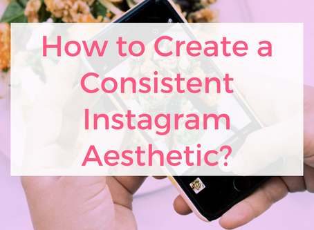 How to Create a Consistent Instagram Aesthetic?