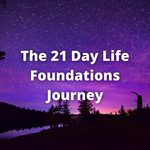 The 21 Day Life Foundations Journey