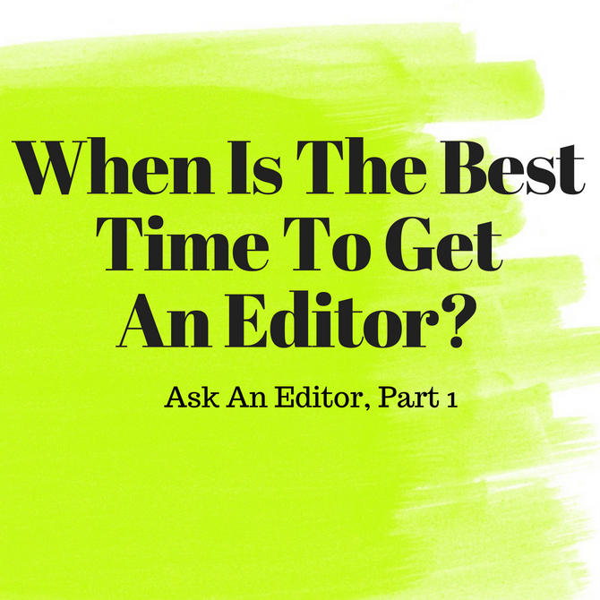 When Is The Best Time To Get An Editor?