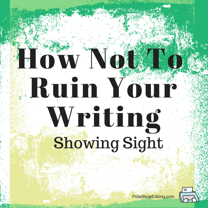 How Not To Ruin Your Writing: Showing Sight